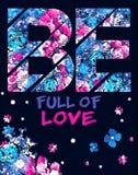 Seien Sie von der Liebeszitat-Blumenkarte voll - vector Illustration für T-Shirt stock abbildung