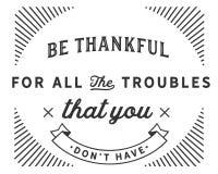 Seja grato para todos os problemas que você don't tem ilustração stock
