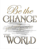 Seja a mudança que você deseja ver no mundo Fotos de Stock Royalty Free