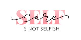 Free Self Care Is Not Selfish. Love Yourself Quote. Calligraphy Design Text Print. Vector Illustration Royalty Free Stock Image - 152756046