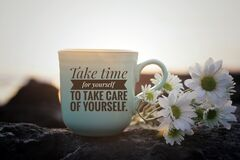 Self love inspirational motivational words - Take time for yourself to take care of yourself. Cup of morning coffee with flowers.