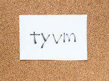 The series of a message on the cork board, tyvm. The series of a message on a piece of paper on the cork board, tyvm royalty free stock photo