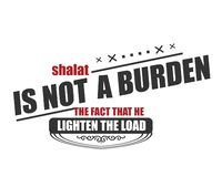 Shalat is not a burden the fact that he lighten the load. Motivational quote stock illustration