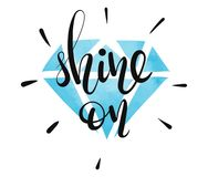 Shine On - vector lettering Inspirational Quote. Shine On - hand written lettering with a diamond on the background. Inspirational quote. Vector illustration Royalty Free Stock Photo