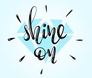 Shine On - vector lettering Inspirational Quote. Shine On - hand written lettering with a diamond on the background. Inspirational quote. Vector illustration Royalty Free Stock Photos