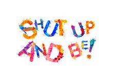 Shut up and be! Motivation inscription. Of splash paint letters Royalty Free Stock Photo
