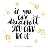 Si usted puede soñarlo, usted puede hacerlo Caligrafía moderna del cepillo Foto de archivo libre de regalías