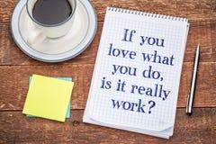 Si vous l'amour ce que vous faites, est ce vraiment travail ? Photos stock