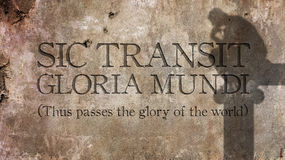 Sic transit gloria mundi. A Latin phrase. Sic transit gloria mundi. A Latin phrase that means Thus passes the glory of the world Stock Photo