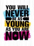 Sie sind nie so jung, wie Sie jetzt sind Anspornende kreative Motivations-Zitat-Plakat-Schablone Vektor-Typografie-Fahne Lizenzfreie Stockfotos