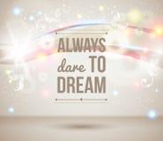 Siempre atrevimiento al sueño. Cartel ligero de la motivación. Foto de archivo