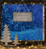 Window, Winter Forest, Always Good Time To Begin. Sign With English Quote It Is Always A Good Time To Begin. Window Frame With Winter Landscape With Snow. View royalty free stock image