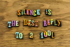 Silence best reply response fool. Letterpress typography message feedback opinion comment question respond stupid people person answer idiot arrogant patience stock photo