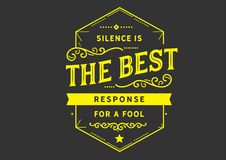 Silence is the best response for a fool. Motivational quote royalty free illustration