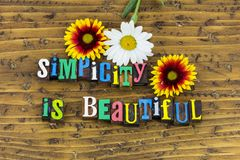 Simplicity is beautiful simple effective. Simple effective project simplicity beautiful people easy family relationship friends friendship honest honesty clear Royalty Free Stock Photography