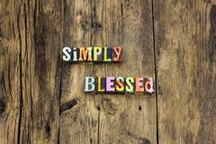 Simply blessed happy grateful kind typography type. Simply blessed happy grateful kind typography letterpress laugh dream big give love kindness help others royalty free stock image