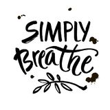 Simply breathe. Inspirational quote on white background. ink hand lettering. Modern brush calligraphy. Vector. Illustration Stock Photos