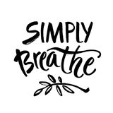 Simply breathe. Inspirational quote on white background. ink hand lettering. Modern brush calligraphy. Vector. Illustration Royalty Free Stock Image