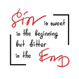 Sin is sweet in the beginning but bitter in the end motivational quote lettering, religious poster. Print for poster, prayer book, church leaflet, t-shirt Royalty Free Stock Image