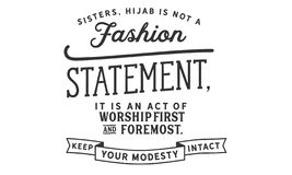 Sisters, hijab is not a fashion statement, it is an act of worship first and foremost. Keep your modesty intact quote illustration stock illustration
