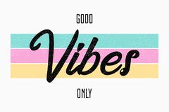 Slogan typography for t-shirt. Good vibes only - tee shirt design for girls. Vector. royalty free illustration