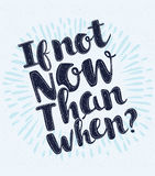 Slogandruck Für T-Shirt oder anderen Gebrauch im Vektor wenn nicht jetzt dann wenn? Lizenzfreie Stockfotografie