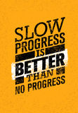 Slow Progress Is Better Than No Progress. Gym Workout Motivation Quote. Creative Vector Typography Grunge Poster Royalty Free Stock Photos