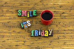 Smile its friday smiling weekend. Weekend celebration coffee cup break time off Friday smile happiness happy friend friendship background drink letterpress royalty free stock images