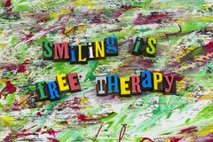 Smiling is free therapy attitude letterpress. Helping smiling is free therapy smile positive attitude kindness determination teamwork friendship love keep stock image