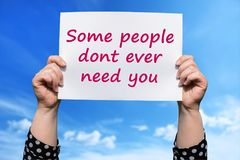 Some people dont ever need you. Motivational sign stock photos