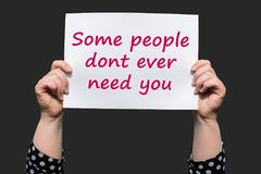 Some people dont ever need you. Motivational sign royalty free stock photography