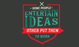 Some people entertain ideas; others put them to work. Quote illustrator royalty free illustration