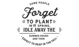 Some people forget to plant in the spring. Idle away the summer hours and then expect to reap in the fall quote vector stock illustration