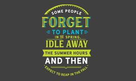 Some people forget to plant in the spring. Idle away the summer hours and then expect to reap in the fall quote vector royalty free illustration