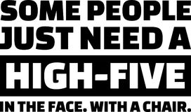Some people just need a high-five in the face. With a chair slogan royalty free illustration