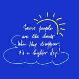 Some people are like clouds, When they disappear its a brighter day handwritten funny motivational quote. Print for inspiring poster, t-shirt, bag, logo Stock Photo