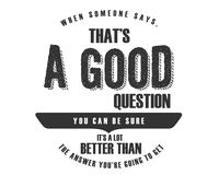 When someone says, that`s a good question you can be sure it`s a lot better than the answer you`re going to get. Motivational quote stock illustration