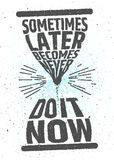 Sometimes later becomes never, do it now creative motivational inspiring quote on white background. Value of time. Typographic concept. Vector poster for royalty free illustration