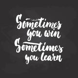 Sometimes you win, sometimes you learn - hand drawn lettering phrase on the black chalkboard background. Fun brush ink Stock Photos