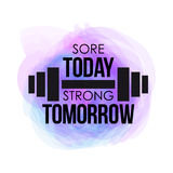 Sore today strong tomorrow typographical poster. watercolor vector fitness background for design t-shirt, posters Royalty Free Stock Photos