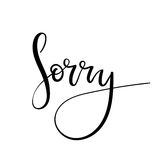 Sorry hand lettering card. Modern сalligraphy apology. Ink illustration. Modern brush calligraphy. Isolated on white background stock illustration