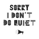 Sorry I don`t do quiet - fun hand drawn nursery poster with lettering in scandinavian style. Vector illustration Royalty Free Stock Image
