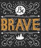 Soyez courageux Lettrage de main Affiche de typographie Photos libres de droits