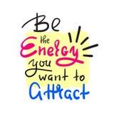 Soyez l'énergie que vous voulez l'aucun attirez - inspirez et citation de motivation Beau lettrage tiré par la main Illustration Stock