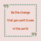Soyez le changement que vous voulez voir dans le monde Photographie stock