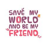 Sparen mijn wereld en ben mijn vriend Stock Afbeelding