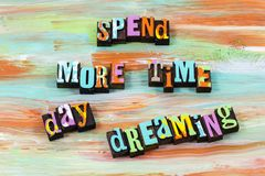 Spend time day dreaming thinking dream letterpress quote. Spend time day dreaming thinking dream typography phrase self expression development child memories stock images