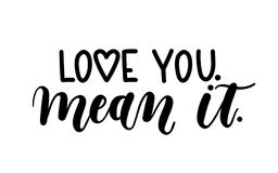 `Love you mean it` Hand drawn inspirational quote isolated on white background. Spring greeting card. Motivational print for invitation cards, poster, t-shirts Royalty Free Stock Photo