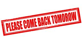 Please come back tomorrow. Stamp with text please come back tomorrow inside,  illustration Royalty Free Stock Photos