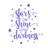 Stars can't shine without darkness. Hand drawn typography poster. Royalty Free Stock Image